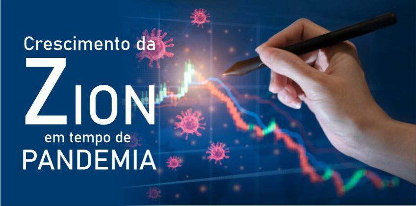ZION Tem crescimento recorde durante pandemia com Implantação ágil